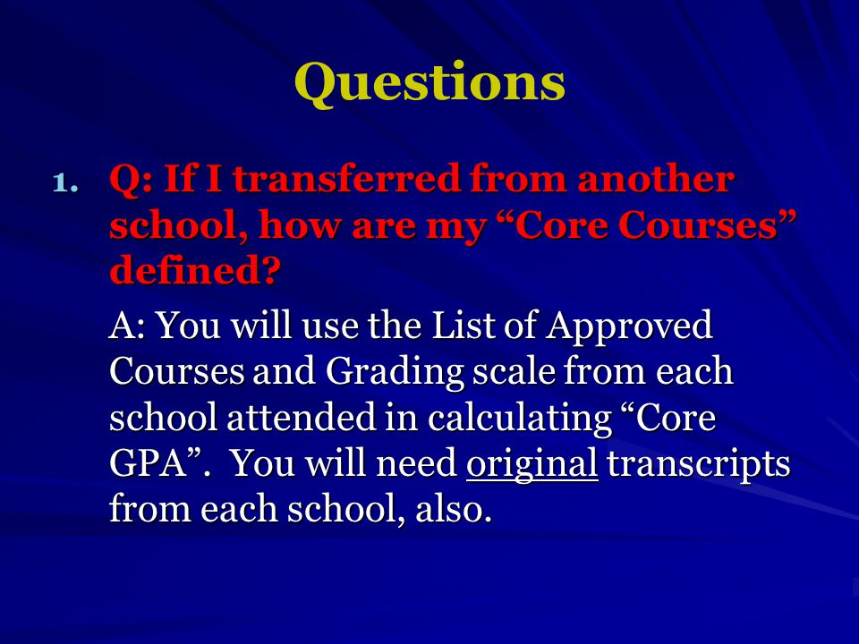 1. Q: If I transferred from another school, how are my Core Courses defined.