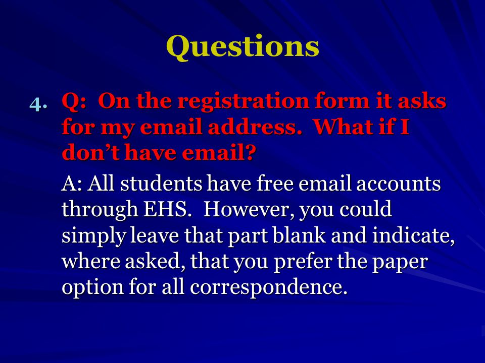 4. Q: On the registration form it asks for my email address.