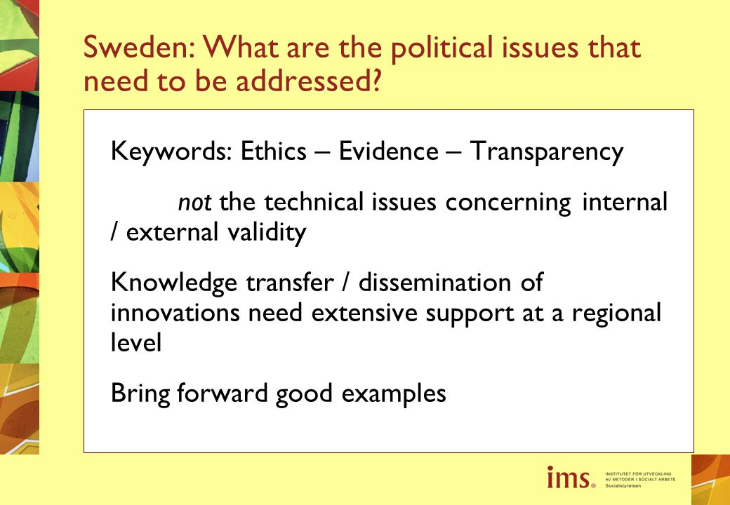 Sweden: What are the political issues that need to be addressed? Keywords: Ethics – Evidence – Transparency not the technical issues concerning intern