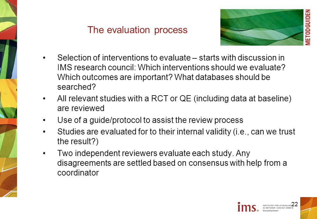 The evaluation process Selection of interventions to evaluate – starts with discussion in IMS research council: Which interventions should we evaluate.