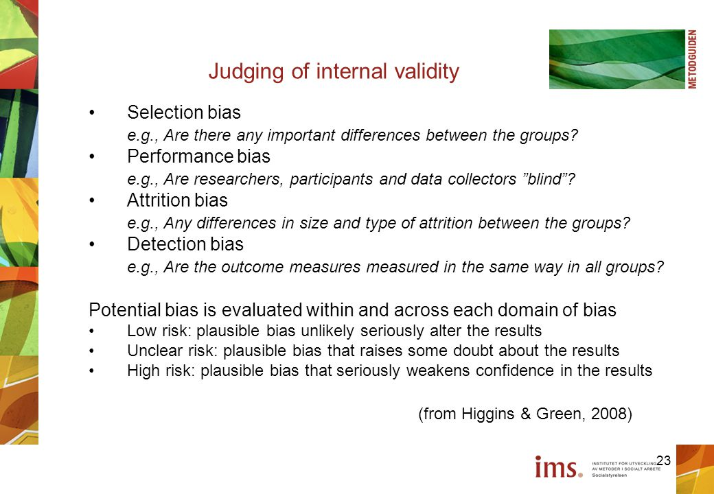 23 Judging of internal validity Selection bias e.g., Are there any important differences between the groups.