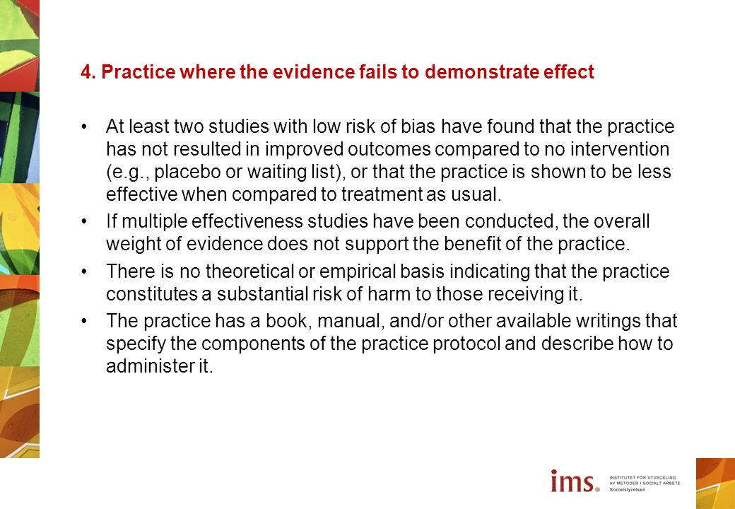 4. Practice where the evidence fails to demonstrate effect At least two studies with low risk of bias have found that the practice has not resulted in