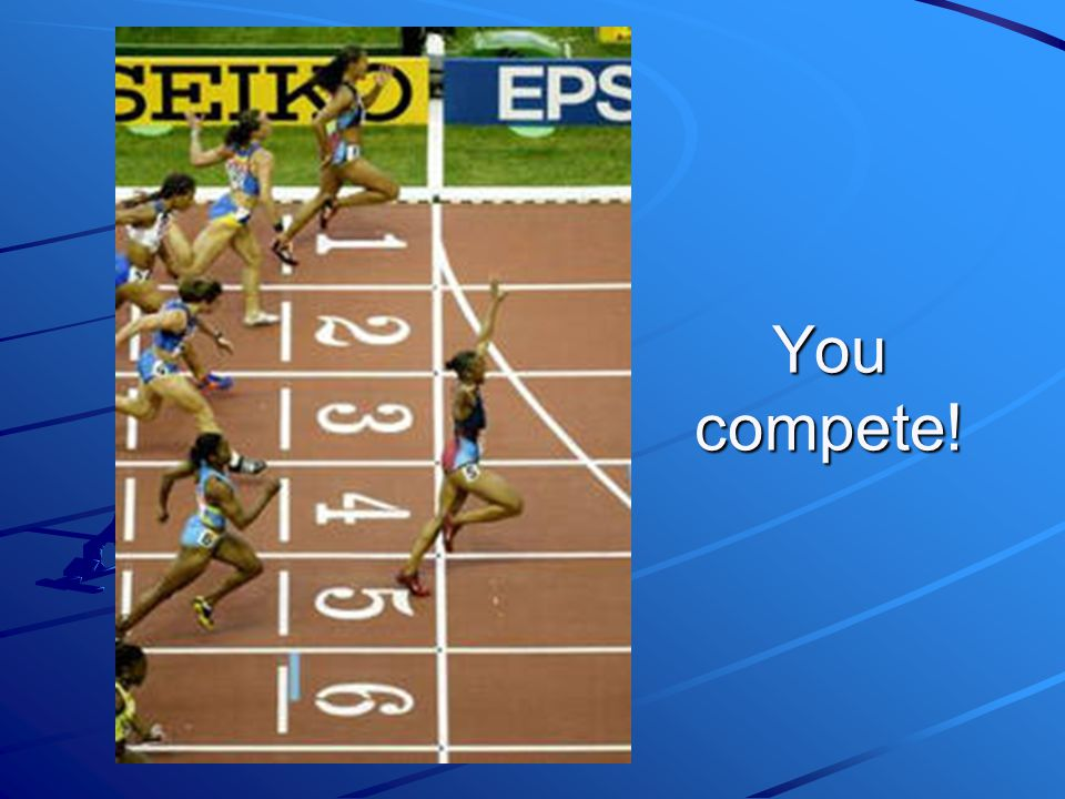 You compete!