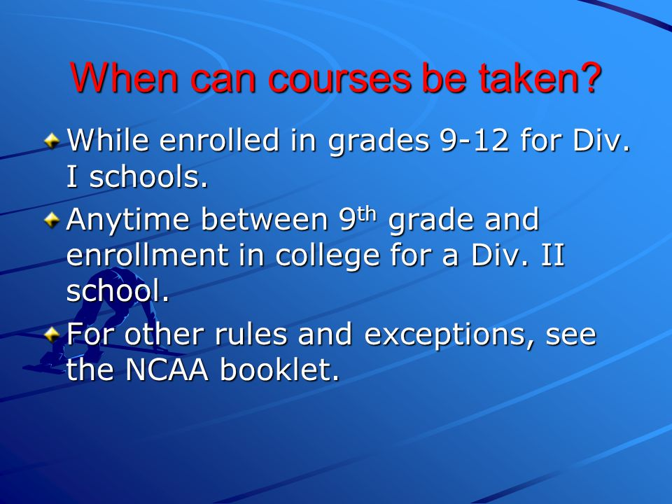 When can courses be taken.While enrolled in grades 9-12 for Div.