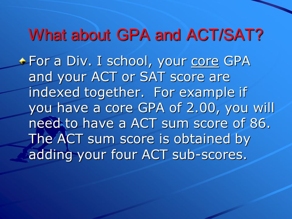 What about GPA and ACT/SAT. For a Div.