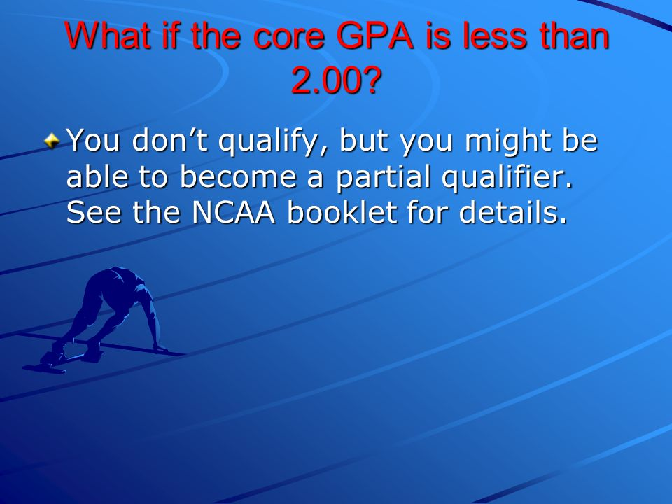 What if the core GPA is less than 2.00.