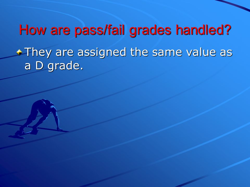 How are pass/fail grades handled? They are assigned the same value as a D grade.