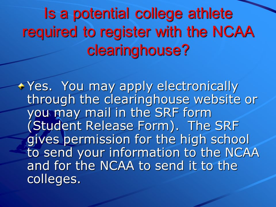Is a potential college athlete required to register with the NCAA clearinghouse.