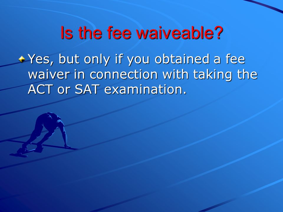 Is the fee waiveable.