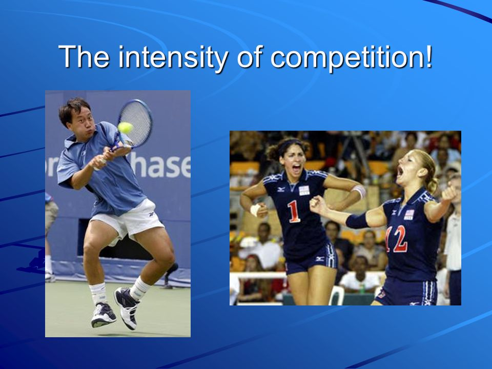 The intensity of competition!