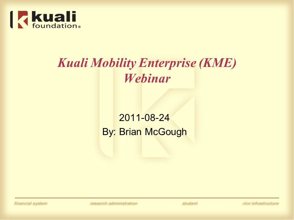 Kuali Mobility Enterprise (KME) Webinar 2011-08-24 By: Brian McGough