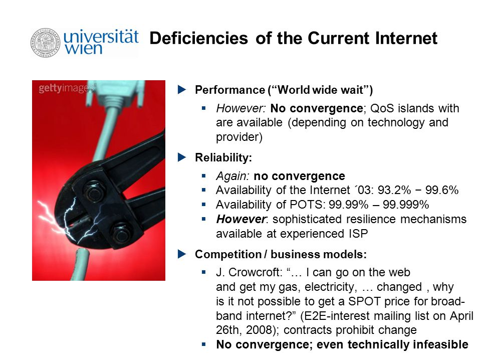 "Deficiencies of the Current Internet  Performance (""World wide wait"")  However: No convergence; QoS islands with are available (depending on technol"