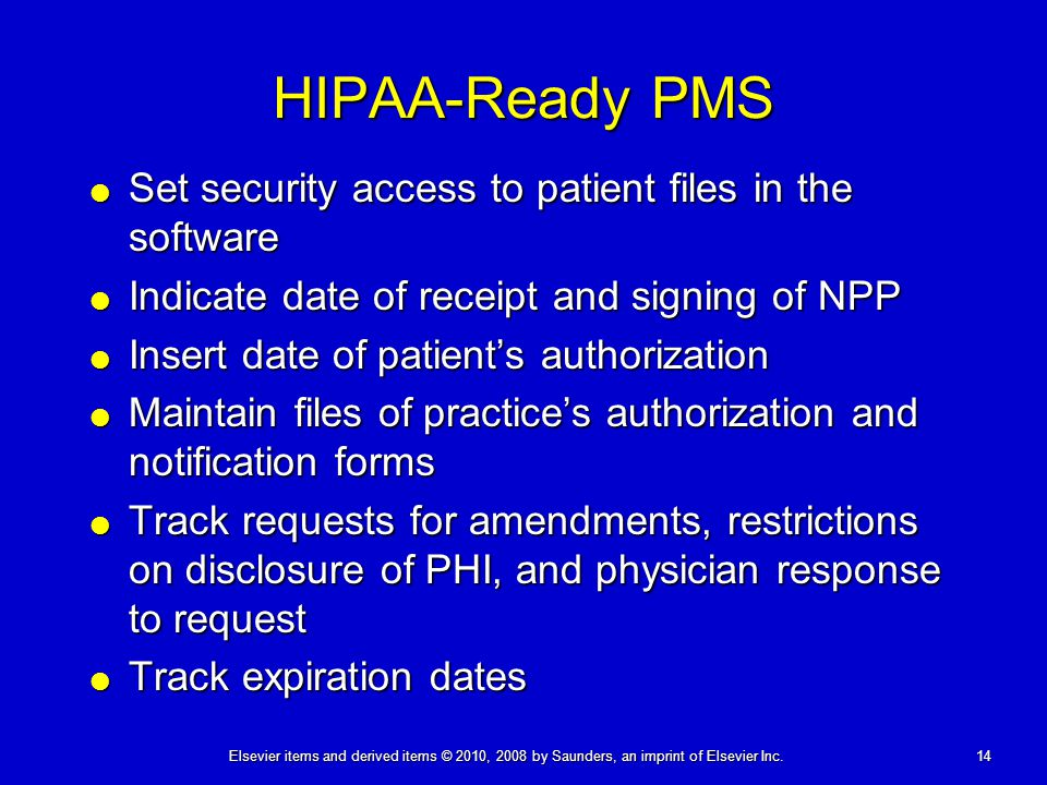 14Elsevier items and derived items © 2010, 2008 by Saunders, an imprint of Elsevier Inc. HIPAA-Ready PMS  Set security access to patient files in the