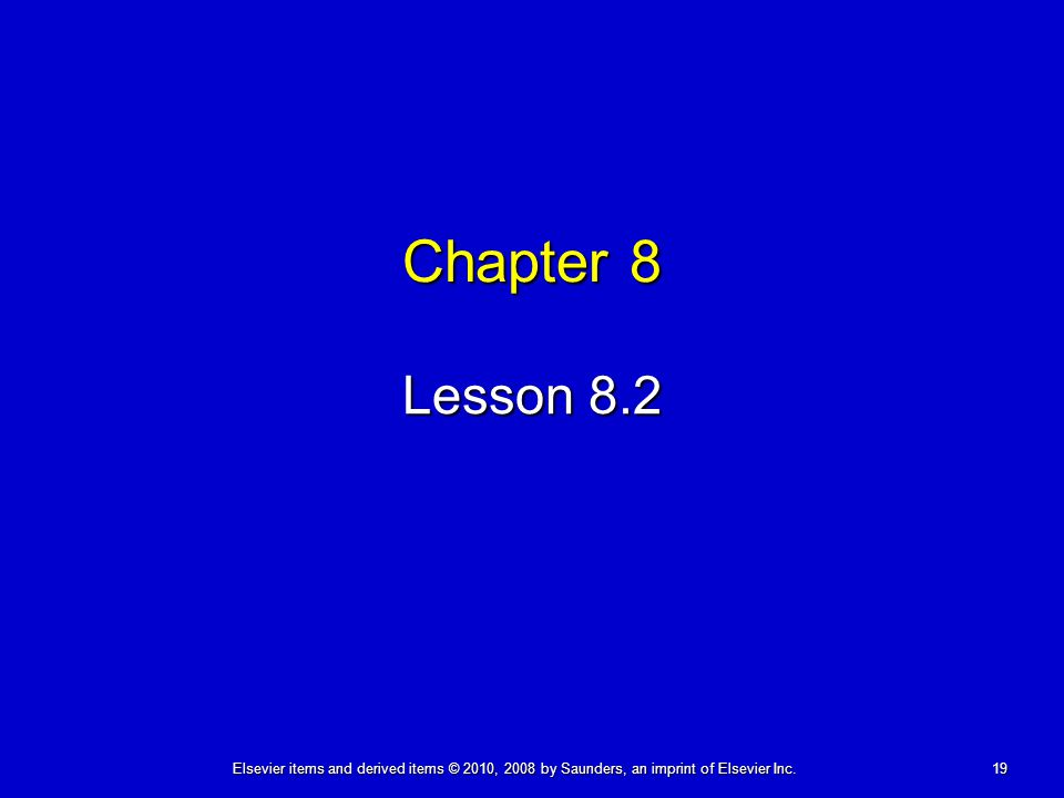 19Elsevier items and derived items © 2010, 2008 by Saunders, an imprint of Elsevier Inc. Chapter 8 Lesson 8.2