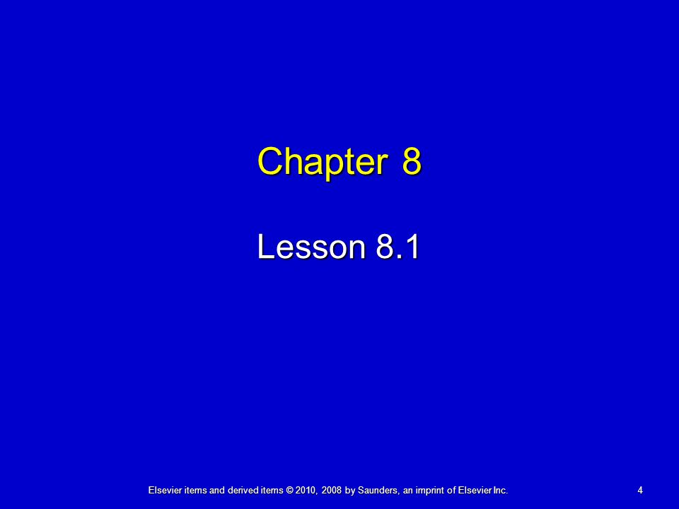 4Elsevier items and derived items © 2010, 2008 by Saunders, an imprint of Elsevier Inc. Chapter 8 Lesson 8.1