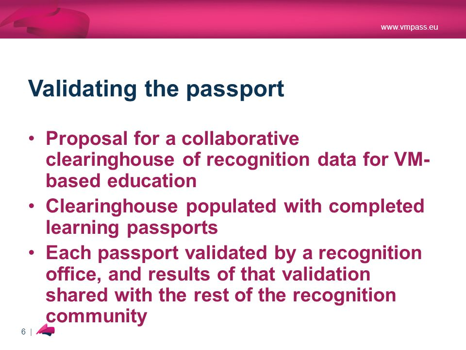 www.vmpass.eu 6 | Validating the passport Proposal for a collaborative clearinghouse of recognition data for VM- based education Clearinghouse populat