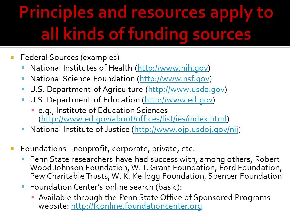  Federal Sources (examples)  National Institutes of Health (http://www.nih.gov)http://www.nih.gov  National Science Foundation (http://www.nsf.gov)http://www.nsf.gov  U.S.