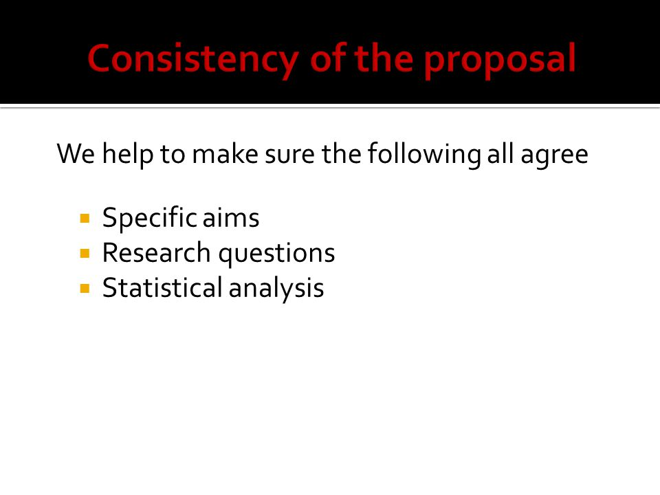  Specific aims  Research questions  Statistical analysis We help to make sure the following all agree