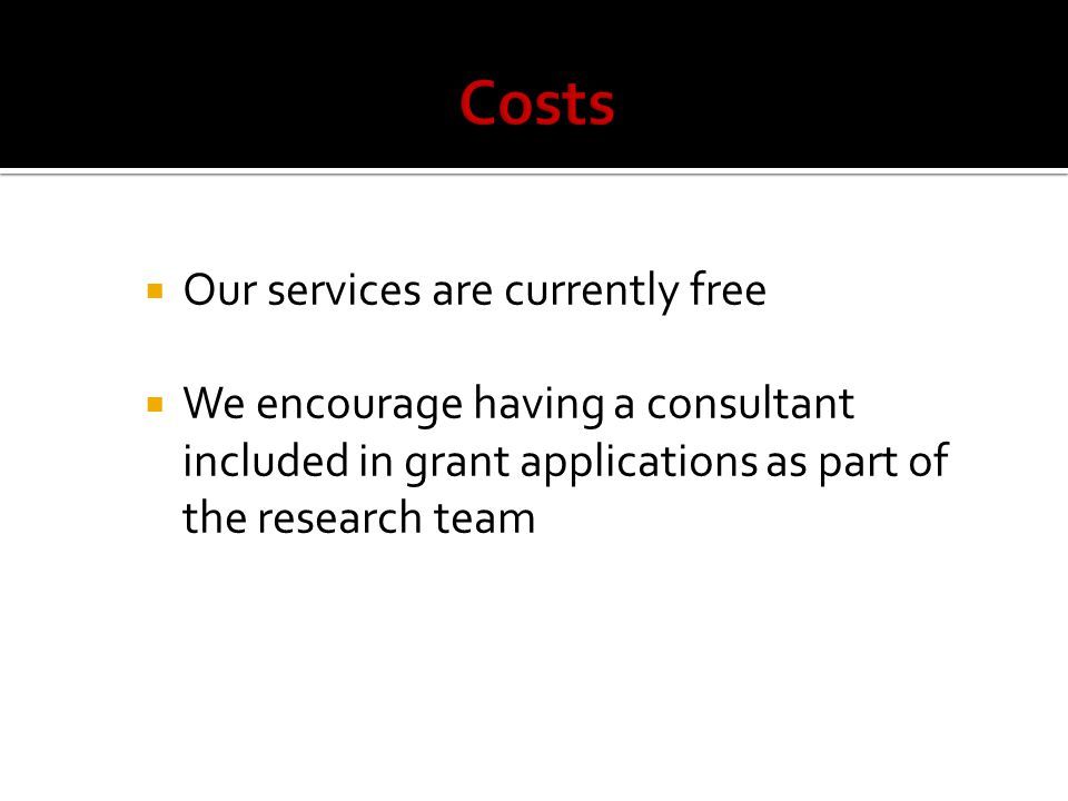  Our services are currently free  We encourage having a consultant included in grant applications as part of the research team