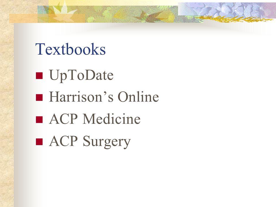 Textbooks UpToDate Harrison's Online ACP Medicine ACP Surgery