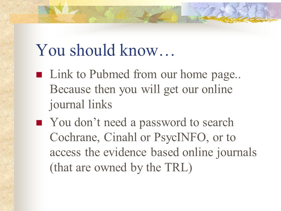 You should know… Link to Pubmed from our home page..