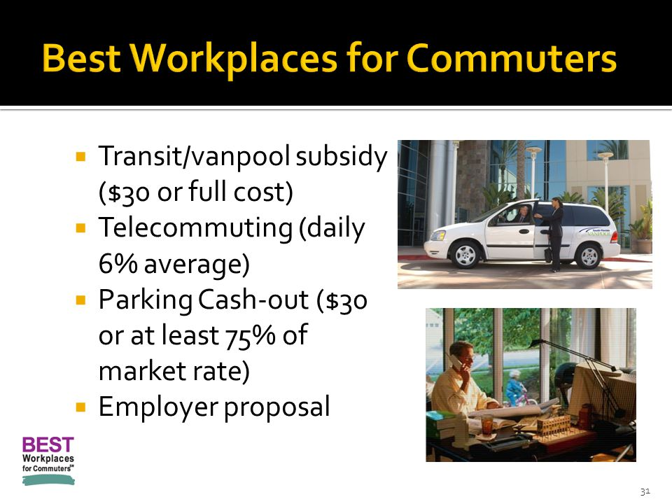  Transit/vanpool subsidy ($30 or full cost)  Telecommuting (daily 6% average)  Parking Cash-out ($30 or at least 75% of market rate)  Employer proposal 31
