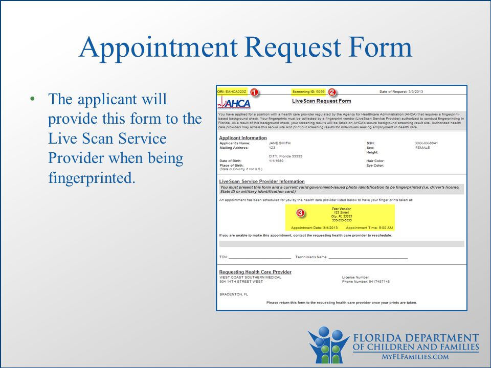 Appointment Request Form The applicant will provide this form to the Live Scan Service Provider when being fingerprinted.