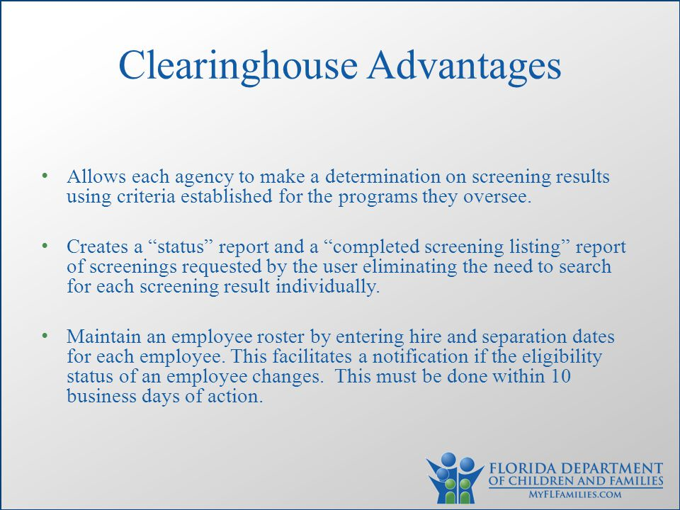 Clearinghouse Advantages Allows each agency to make a determination on screening results using criteria established for the programs they oversee.