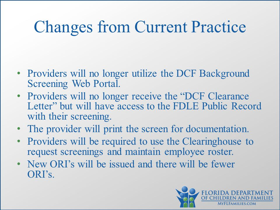 Changes from Current Practice Providers will no longer utilize the DCF Background Screening Web Portal.