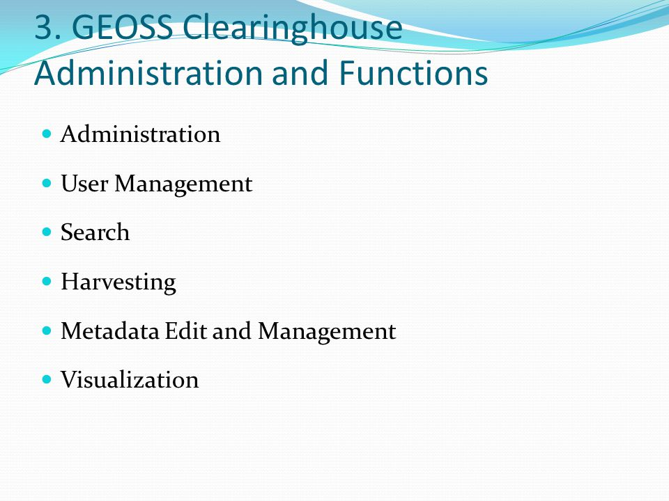 3. GEOSS Clearinghouse Administration and Functions Administration User Management Search Harvesting Metadata Edit and Management Visualization