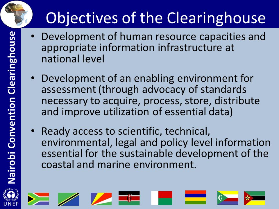 Nairobi Convention Clearinghouse Background of the Training Nairobi Convention Clearinghouse Implementation Plan A follow-up to the August 2007 Training in Mauritius and recommendations of participants The current training is organized by UNEP for the Nairobi Convention countries