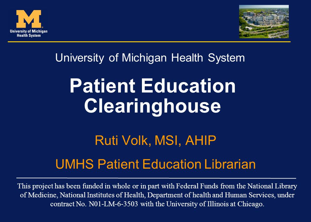 Outline Background: –University of Michigan Health System –Structure of Patient Education The pt.