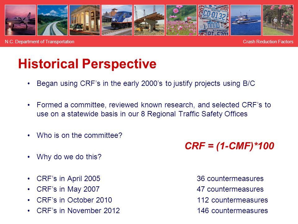 Historical Perspective Began using CRF's in the early 2000's to justify projects using B/C Formed a committee, reviewed known research, and selected CRF's to use on a statewide basis in our 8 Regional Traffic Safety Offices Who is on the committee.