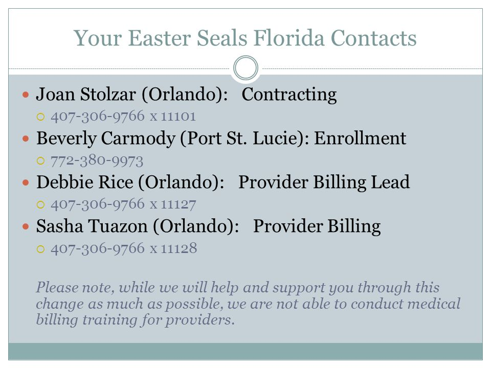 Your Easter Seals Florida Contacts Joan Stolzar (Orlando): Contracting  407-306-9766 x 11101 Beverly Carmody (Port St.