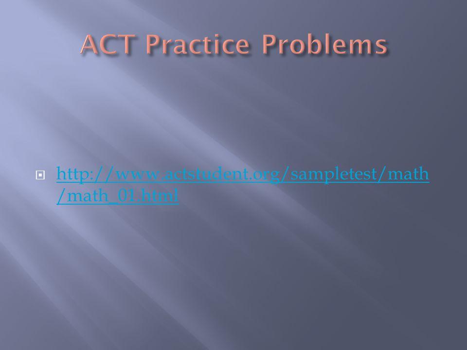  http://www.actstudent.org/sampletest/math /math_01.html http://www.actstudent.org/sampletest/math /math_01.html