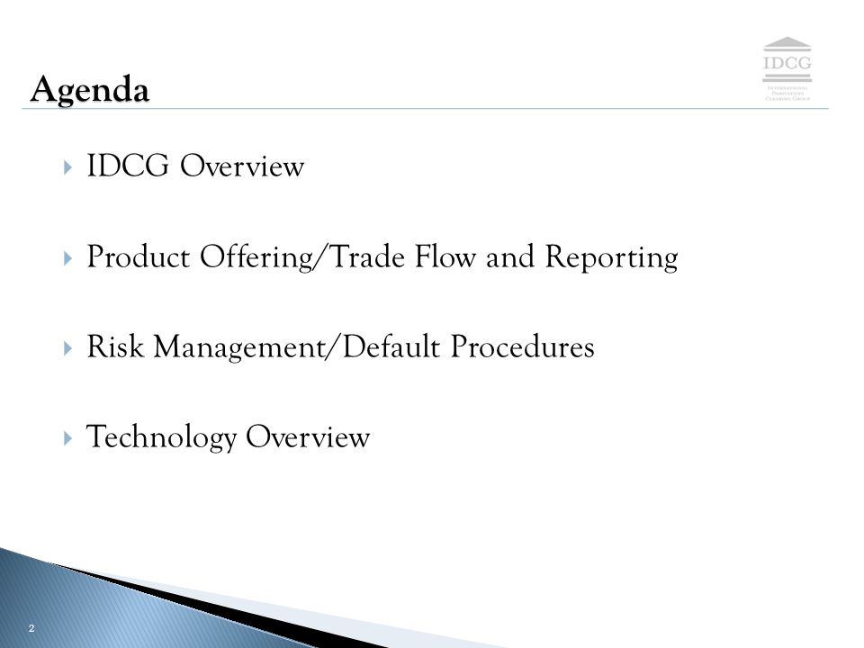 PROPRIETARY & CONFIDENTIAL 2  IDCG Overview  Product Offering/Trade Flow and Reporting  Risk Management/Default Procedures  Technology Overview Agenda