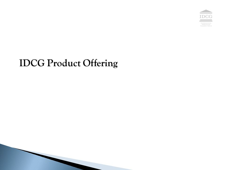 PROPRIETARY & CONFIDENTIAL IDCG Product Offering