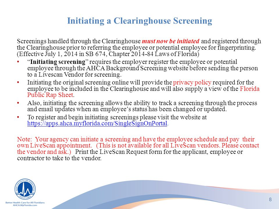 Initiating a Clearinghouse Screening Screenings handled through the Clearinghouse must now be initiated and registered through the Clearinghouse prior to referring the employee or potential employee for fingerprinting.