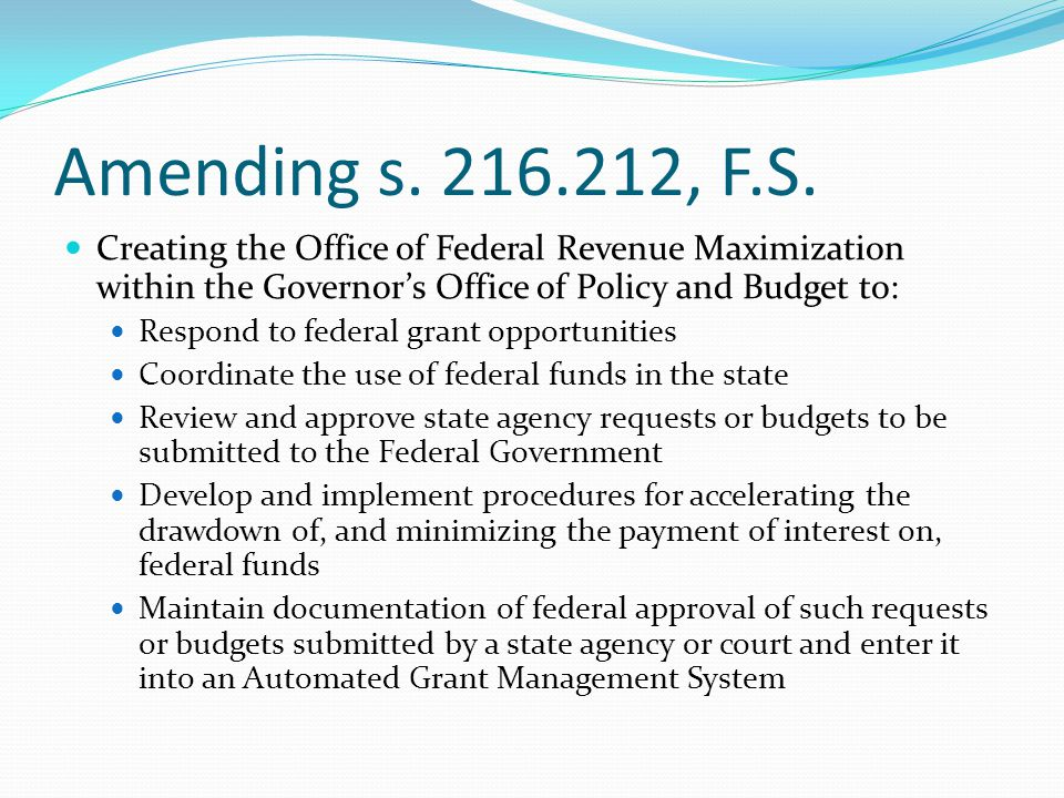 Amending s. 216.212, F.S. Creating the Office of Federal Revenue Maximization within the Governor's Office of Policy and Budget to: Respond to federal