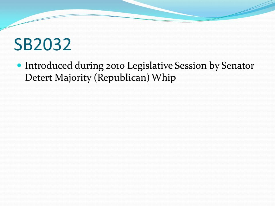 SB2032 Introduced during 2010 Legislative Session by Senator Detert Majority (Republican) Whip
