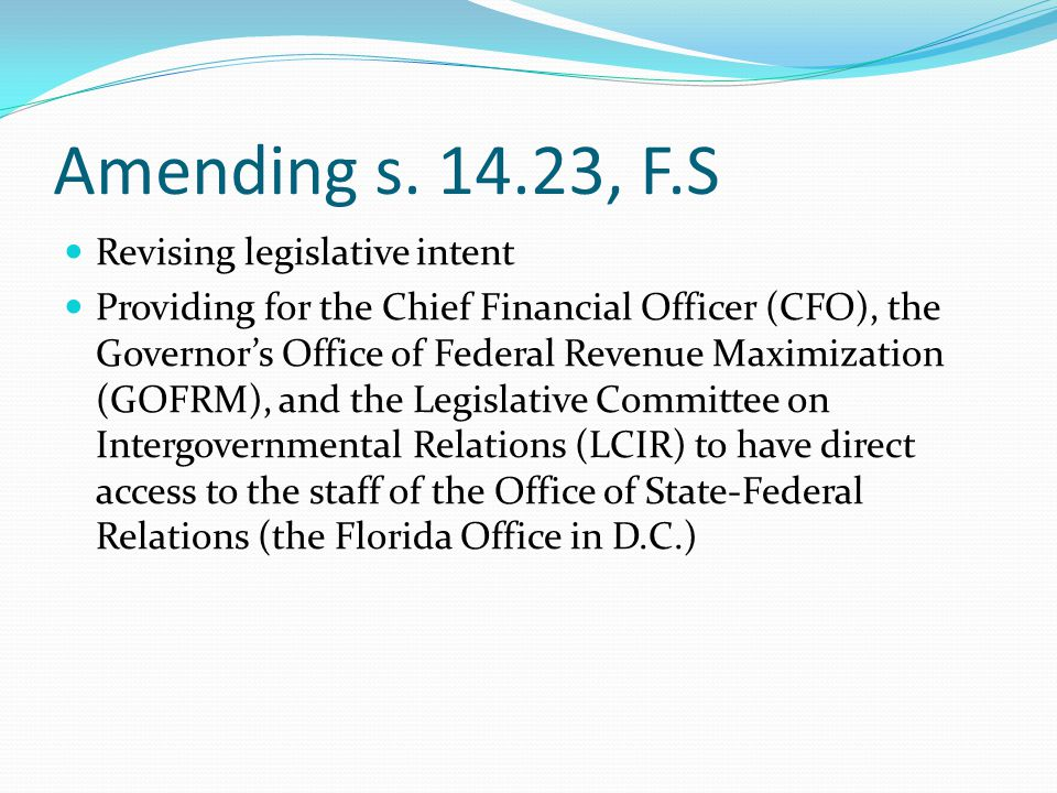Amending s. 14.23, F.S Revising legislative intent Providing for the Chief Financial Officer (CFO), the Governor's Office of Federal Revenue Maximizat