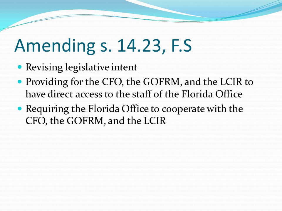 Amending s. 14.23, F.S Revising legislative intent Providing for the CFO, the GOFRM, and the LCIR to have direct access to the staff of the Florida Of