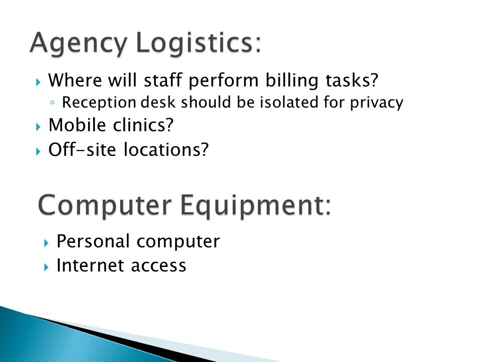  Where will staff perform billing tasks? ◦ Reception desk should be isolated for privacy  Mobile clinics?  Off-site locations?  Personal computer