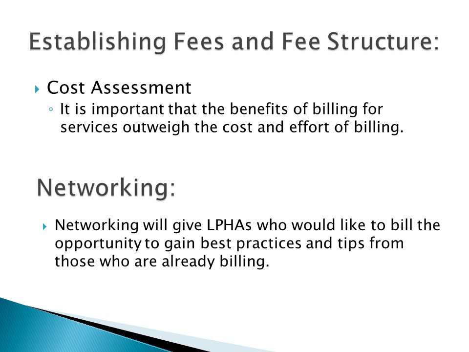  Cost Assessment ◦ It is important that the benefits of billing for services outweigh the cost and effort of billing.