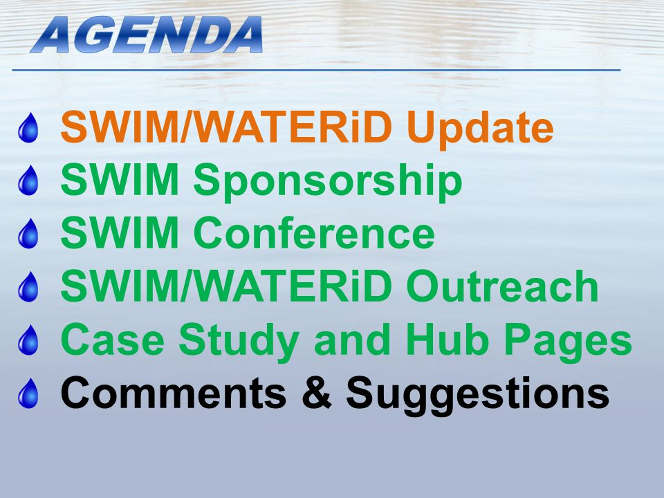 SWIM/WATERiD Update SWIM Sponsorship SWIM Conference SWIM/WATERiD Outreach Case Study and Hub Pages Comments & Suggestions