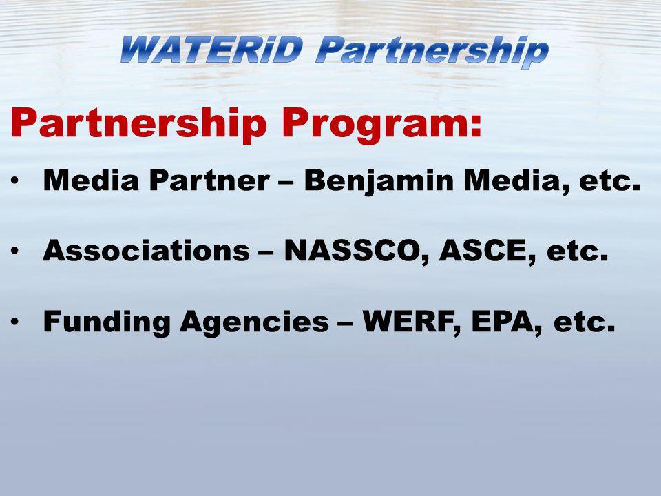 Partnership Program: Media Partner – Benjamin Media, etc. Associations – NASSCO, ASCE, etc. Funding Agencies – WERF, EPA, etc.