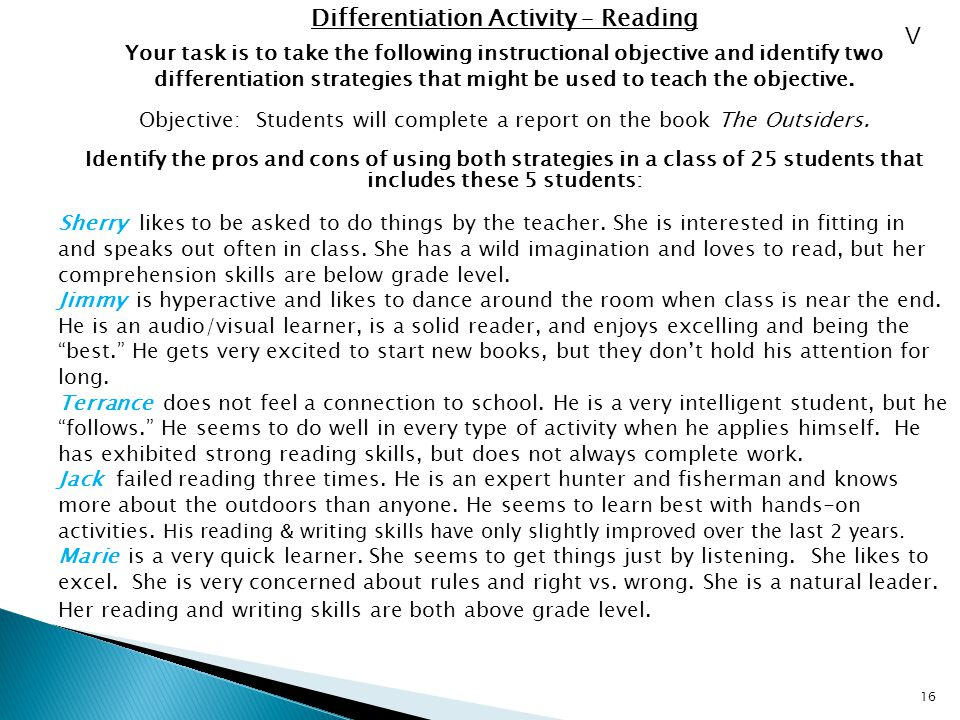 16 Differentiation Activity – Reading Your task is to take the following instructional objective and identify two differentiation strategies that might be used to teach the objective.