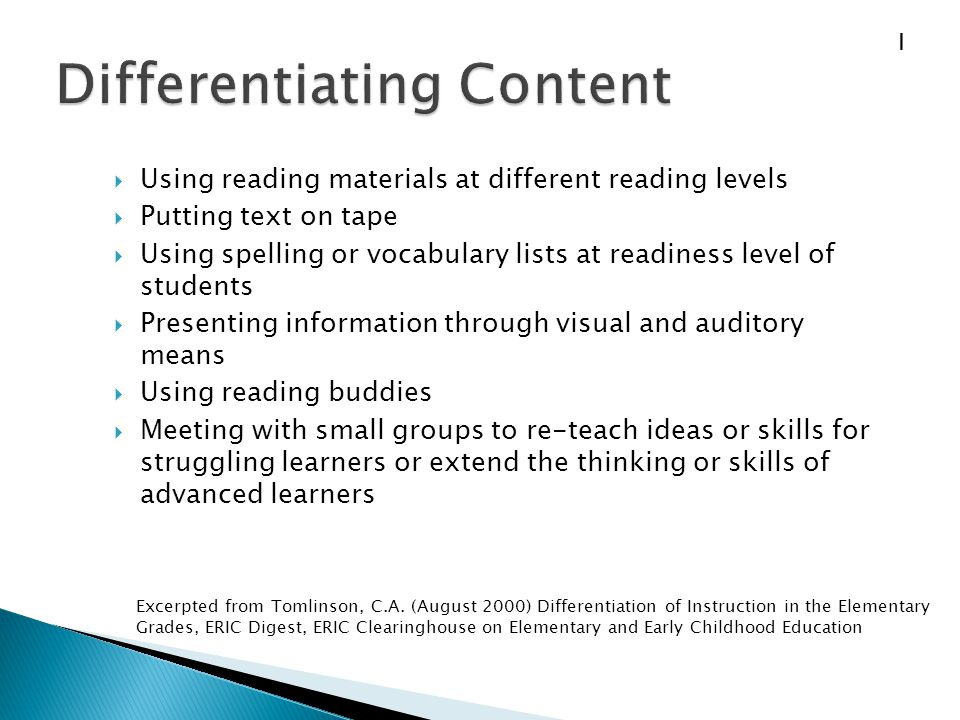  Using reading materials at different reading levels  Putting text on tape  Using spelling or vocabulary lists at readiness level of students  Pre