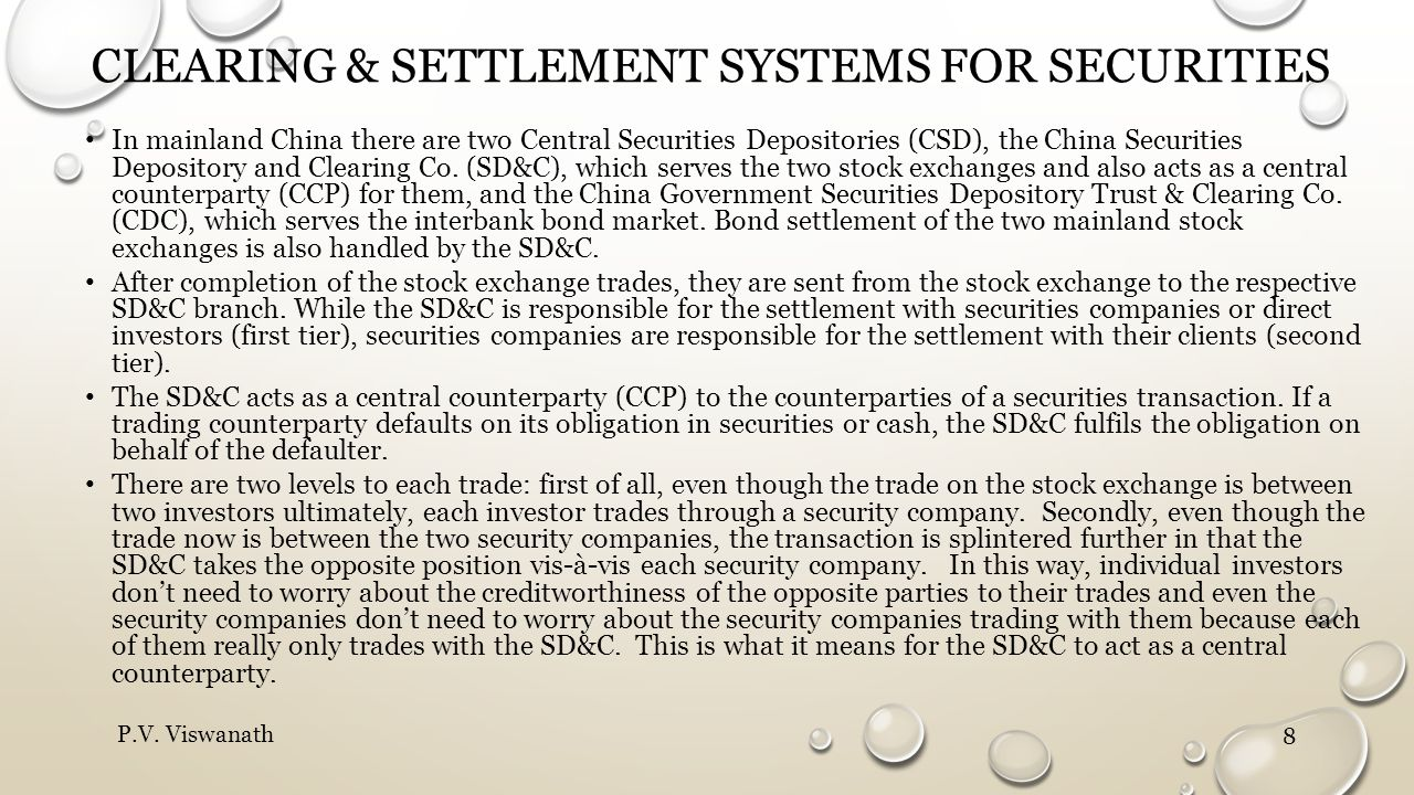 CLEARING & SETTLEMENT SYSTEMS FOR SECURITIES In mainland China there are two Central Securities Depositories (CSD), the China Securities Depository an