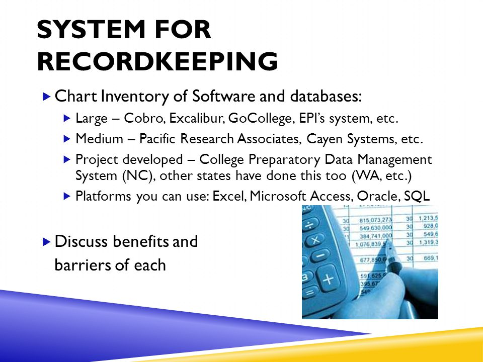 SYSTEM FOR RECORDKEEPING  Chart Inventory of Software and databases:  Large – Cobro, Excalibur, GoCollege, EPI's system, etc.  Medium – Pacific Res